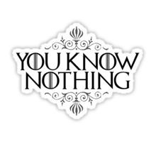 You Know Nothing (GAME OF THRONES) Sticker