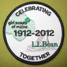 Girl Scouts of Maine and LL Bean 100th Anniversary Celebrating Together patch. Thank you, LINDA!