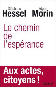 """""""Le Chemin de l'espérance, aux actes citoyens!"""" [Stéphane Hessel, Edgar Morin]"""