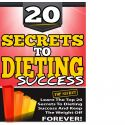 20 Secrets To Dieting Success +++++++++++++++++++++++++++++ Everything you need to know to be a success and achieve your goal of finally losing the extra weight. Learn the top secrets to dieting success,and advice on how to live life to the fullest yet still lose weight.