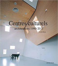 Centres culturels : Architectures 1990-2011 - Cecilia Bione, Christine Piot -