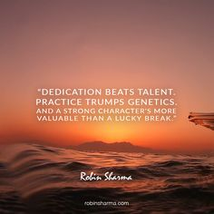 Dedication beats talent. Practice trumps genetics. And a strong character's more valuable than a lucky break.