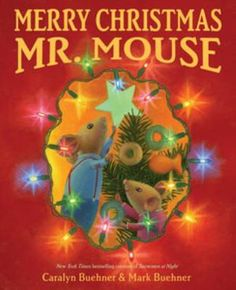 Merry Christmas Mr. Mouse by Caralyn Buehner. A mouse and his wife discover a human family celebrating Christmas, and they decide to create their own Christmas for their young ones. (Winter Holiday Kids Books)