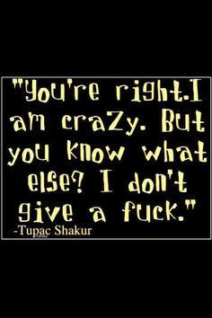 Tupac Shakur quote on being crazy - Love of Life Quotes Tupac Quotes, Gangsta Quotes, Bitch Quotes, Lyric Quotes, Real Quotes, Famous Quotes, Funny Quotes, Life Quotes, 90s Quotes