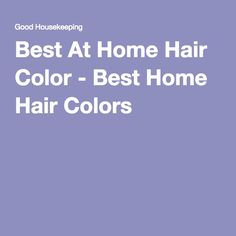 Best At Home Hair Color - Best Home Hair Colors
