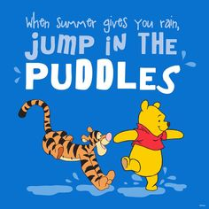 when summer gives you rain, jump in the puddles #Pooh