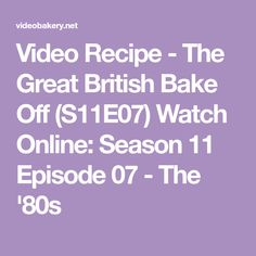 Video Recipe - The Great British Bake Off (S11E07) Watch Online: Season 11 Episode 07 - The '80s British Bake Off Recipes, Great British Bake Off, Bake Off Contestants, Frances Quinn, John Whaite, Candice Brown, Sue Perkins, Jimmy Carr, The Joy Of Baking