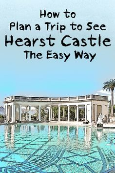 It's easy to see Hearst Castle in a weekend - and more - using this planner