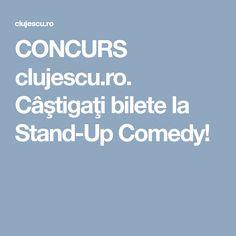 CONCURS clujescu.ro. Câştigaţi bilete la Stand-Up Comedy! Stand Up Comedy, Stand Up Comedians