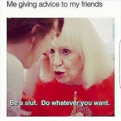 Me Giving Advice To My Friends Be A Slut Do Whatever You Want - Funny Memes. The Funniest Memes worldwide for Birthdays, School, Cats, and Dank Memes - Meme Funny Adult Memes, Adult Humor, Hilarious Memes, Funny Humor, Best Dating Sites, Dating Advice, Dating Memes, Date, Funny Comics
