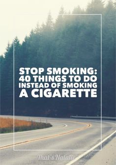 Stop Smoking: Forty Things to Do Instead of Smoking a Cigarette - That's Natalie