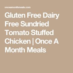 Gluten Free Dairy Free Sundried Tomato Stuffed Chicken | Once A Month Meals