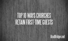 Top-10-Ways-Churches-Retain-First-Time-Guests-Brad-Bridges-net