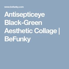 Antisepticeye Black-Green Aesthetic Collage | BeFunky