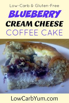 A moist low carb blueberry cream cheese coffee cake. The gluten free cake layer is topped with cream cheese, blueberry, and cinnamon streusel layers.