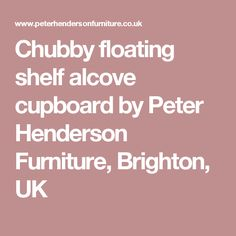 Chubby floating shelf alcove cupboard by Peter Henderson Furniture, Brighton, UK