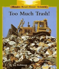 Geography Book: Too Much Trash! Author: Fay Robinson Genre: Informational Grade Level: 3 Standards: NCSS D2.Geo.4.3-5: Explain how the cultural and environmental characteristics of places change over time. PDESAS 7.4.3.B: Identify the effect of people on the physical systems within a community   PDESAS CC.1.2.3.C Explain how a series of events, concepts, or steps in a procedure is connected within a text, using language that pertains to time, sequence, and cause/effect