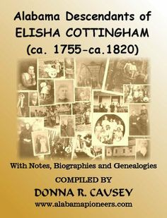 ALABAMA DESCENDANTS OF ELISHA COTTINGHAM (ca. 1755-ca. 1820) by Donna R Causey. $4.58. Author: Donna R Causey. Publisher: Donway Publishing (September 14, 2011). 440 pages