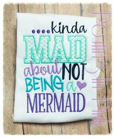 Kinda Mad About Not Being A Mermaid. Comes in any size. Order yours today! www.facebook.com/poutinginpink