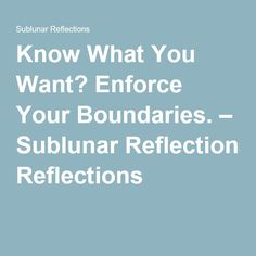Know What You Want? Enforce Your Boundaries. – Sublunar Reflections