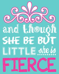 Though she be but LITTLE she is FIERCE  Girl by LittleLifeDesigns