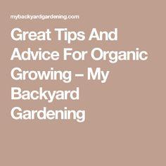 Great Tips And Advice For Organic Growing U2013 My Backyard Gardening Part 70
