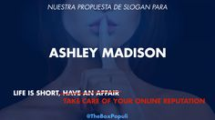 Nuestra propuesta de Slogan para Ashley Madison: Life is short, take care of your Online Reputation. #ReputaciónOnline #OnlineReputation