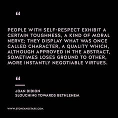 quote about self respect joan didion wisdom and thoughts character self respect toughness virtue