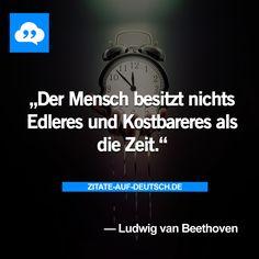 #Edel, #Kostbar, #Mensch, #Spruch, #Sprüche, #Zeit, #Zitat, #Zitate, #LudwigvanBeethoven