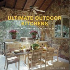 Ultimate Outdoor Kitchens Inspirational Designs Plans