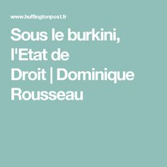 Sous le burkini, l'Etat de Droit Dominique Rousseau
