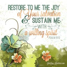 """""""Restore to me the JOY of Your salvation and sustain me with a willing spirit."""" -Psalm 51:12"""