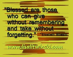 """""""Blessed are those who can give without remembering and take without forgetting. Blessed Are Those, Forget, Spirit, Wisdom, Inspirational, Thoughts, Canning, Home Canning, Conservation"""