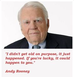 I didn't get old on purpose . . . | Andy Rooney