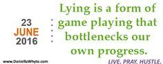 Lying (Live. Pray. Hustle. 06/23/16) - http://daniellawhyte.com/lying-live-pray-hustle-062316/ #liveprayhustle