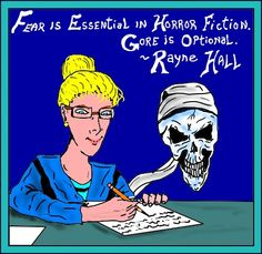 Fear is essential in horror fiction. Gore is optional. ~ Rayne Hall I agree. Horror these days isn't horror - it's a splatter-fest. Horror Fiction, Fantasy Fiction, Writing Advice, Short Stories, Book Lovers, Funny Pictures, Danse Macabre, Left Wing, Reading