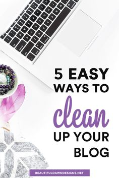 Quick and easy ways to clean up your blog. Spring clean your blog with these blogging tips.