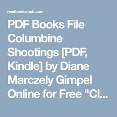 """PDF Books File Columbine Shootings [PDF, Kindle] by Diane Marczely Gimpel Online for Free """"Click Visit button"""" to access full FREE ebook Free Ebooks, Kindle, Pdf, Button, Reading, Reading Books, Buttons, Knot"""