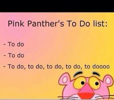 I HATE YOUUUUUUUU. The pink panthers to do list