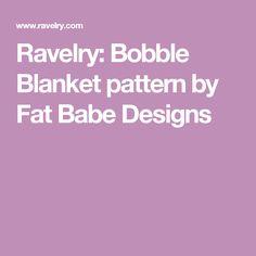 Ravelry: Bobble Blanket pattern by Fat Babe Designs