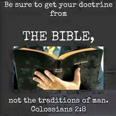 "Before you say it is ""tradition"" or just ""the way it has always been"" check it out against the WORD of God.  Go by His Word not just a book or a person."