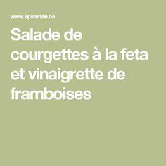 Salade de courgettes à la feta et vinaigrette de framboises