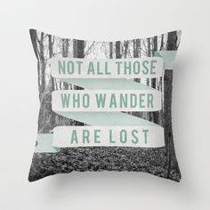 Not All Those Who Wander Are Lost Throw Pillow by Sanguine Eyes - $20.00