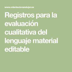 Registros para la evaluación cualitativa del lenguaje material editable