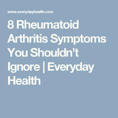 8 Rheumatoid Arthritis Symptoms You Shouldn't Ignore | Everyday Health