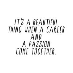 "Your career should be your passion. When people ask you ""what do you do?"", tell them what you're passionate about. Then ask them, what are their passions?"