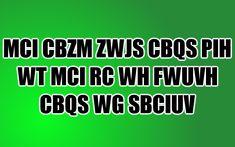 Can you decrypt hidden message (MCI CBZM ZWJS CBQS PIH WT MCI RC WH FWUVH CBQS WG SBCIUV)?