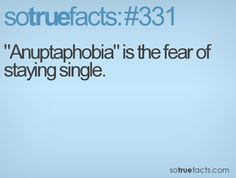 """""""Anuptaphobia"""" is the fear of staying single."""