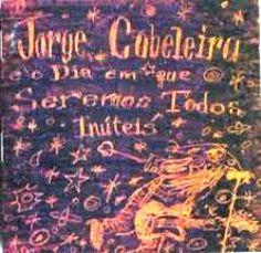 """VAI UM SOM AÍ?: """"Jorge Cabeleira e o Dia em que Seremos Todos Inút..."""