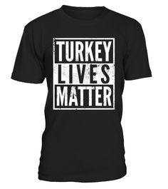 Turkey Lives Matter - Funny Turkey Thanksgiving Day Tshirt.   Thanksgiving Shirt Turkey Lives Matter is a great way to say that we care about Turkeys. Great shirt for vegan thanksgiving shirt, vegetarian thanksgiving shirt, turkey, gobble shirt, great as a gift.